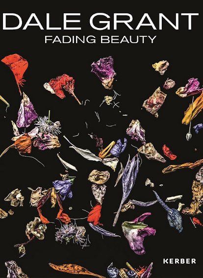 Dale Grant - Fading Beauty - Texte Jörn Jacob Rohwer. Kerber Verlag 2019. ISBN 978-3-7356-0542-9