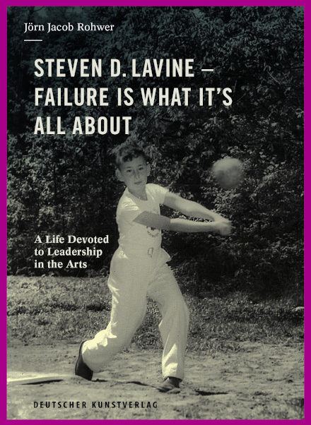Jörn Jacob Rohwer - Steve D. Lavine - Failure is what it`s all about. A life Devoted to leadership in arts. Deutscher Kunstverlag 2020 ISBN 978-3-422-98155-3
